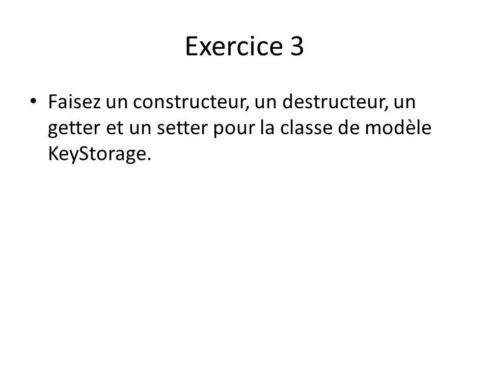Exercice 3 Faisez un constructeur, un destructeur, un getter et un setter pour la classe de modèle KeyStorage.