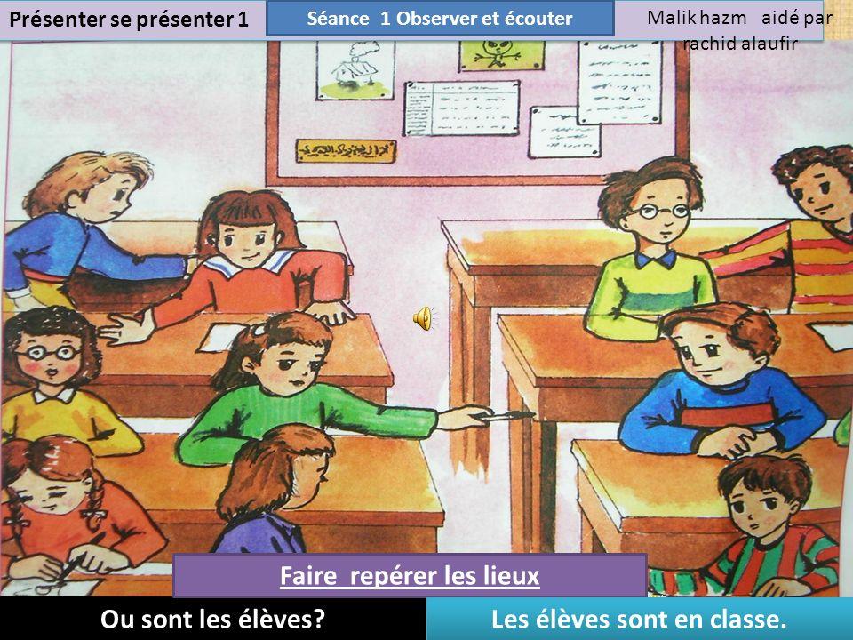 Faire repérer les lieux Ou sont les élèves Les élèves sont en classe.