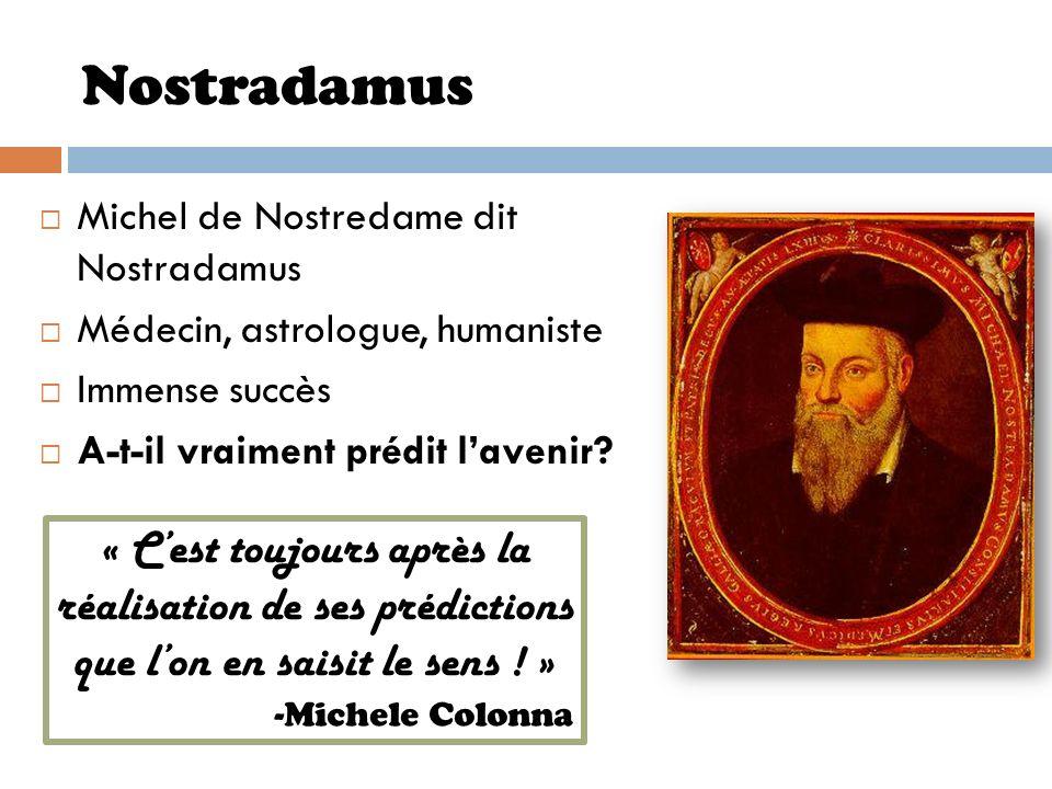 Nostradamus Michel de Nostredame dit Nostradamus. Médecin, astrologue, humaniste. Immense succès.
