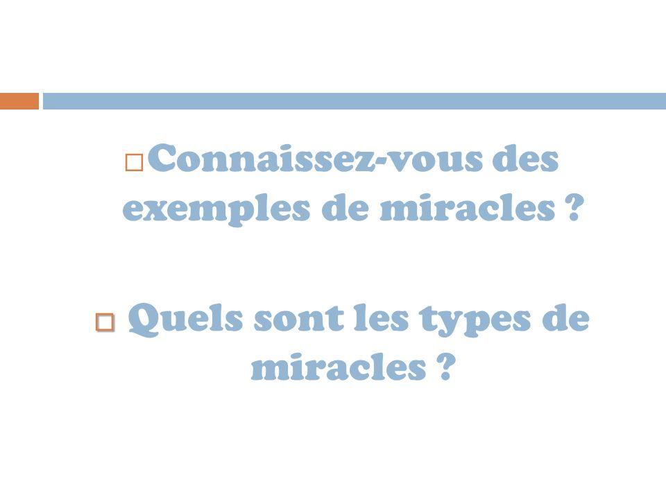 Connaissez-vous des exemples de miracles