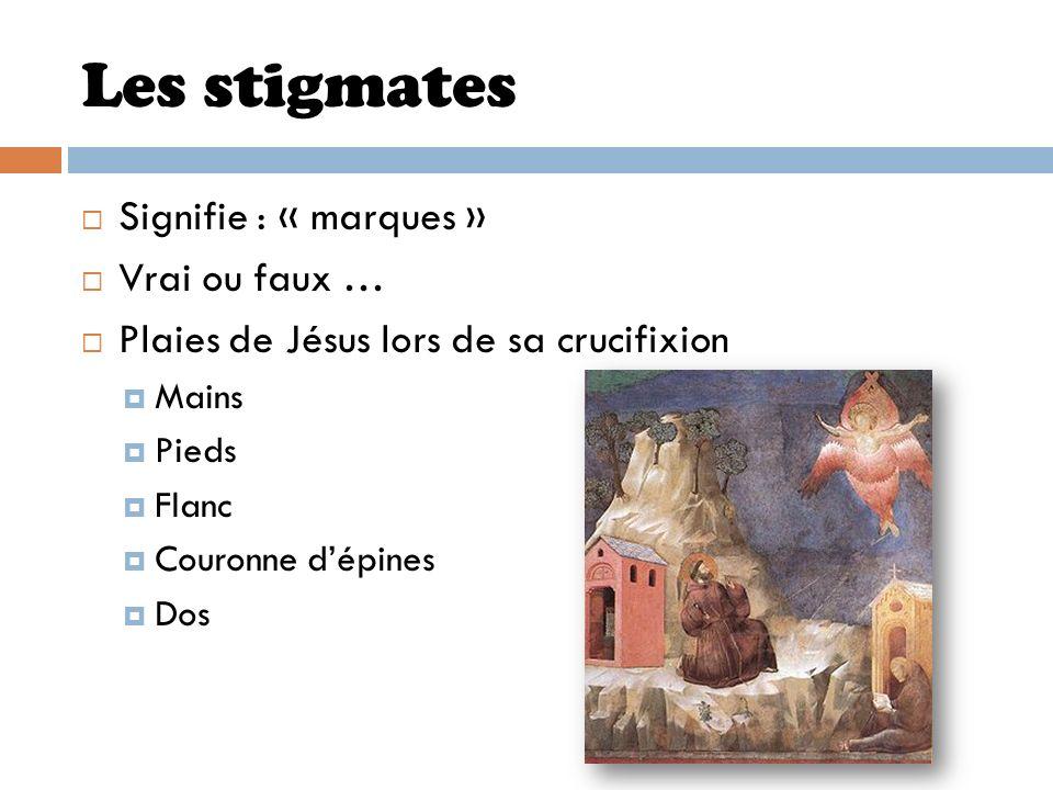 Les stigmates Signifie : « marques » Vrai ou faux …