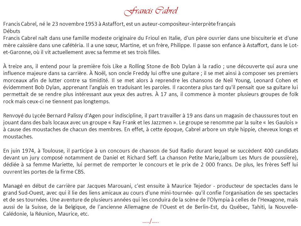 Francis Cabrel Francis Cabrel, né le 23 novembre 1953 à Astaffort, est un auteur-compositeur-interprète français.