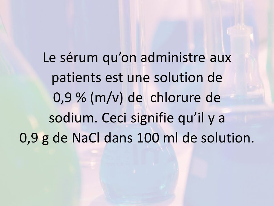 Le sérum qu'on administre aux patients est une solution de