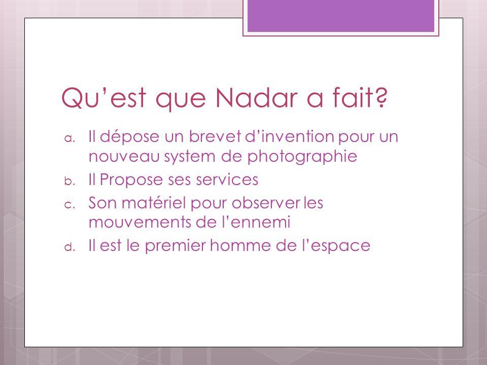 Qu'est que Nadar a fait Il dépose un brevet d'invention pour un nouveau system de photographie. Il Propose ses services.