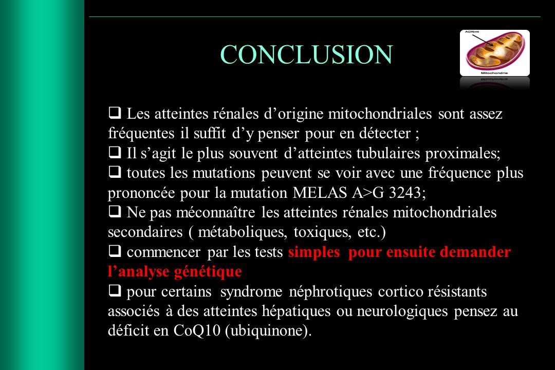 CONCLUSION Les atteintes rénales d'origine mitochondriales sont assez fréquentes il suffit d'y penser pour en détecter ;