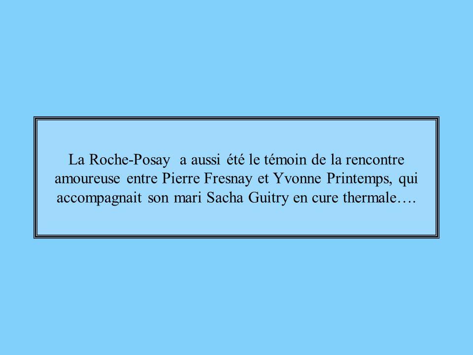 La Roche-Posay a aussi été le témoin de la rencontre amoureuse entre Pierre Fresnay et Yvonne Printemps, qui accompagnait son mari Sacha Guitry en cure thermale….