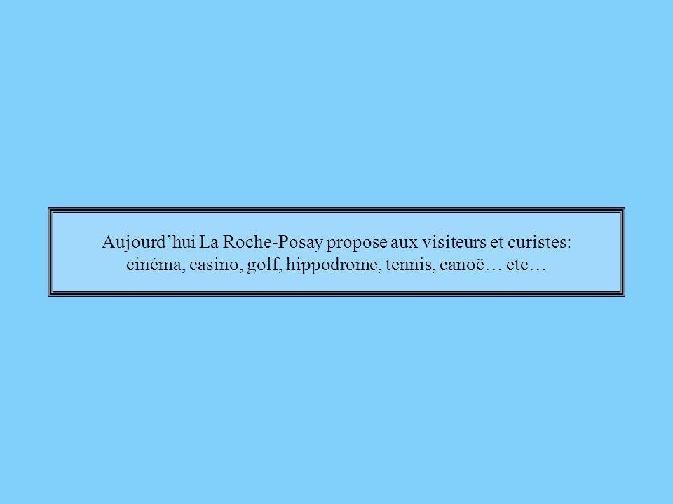 Aujourd'hui La Roche-Posay propose aux visiteurs et curistes: cinéma, casino, golf, hippodrome, tennis, canoë… etc…