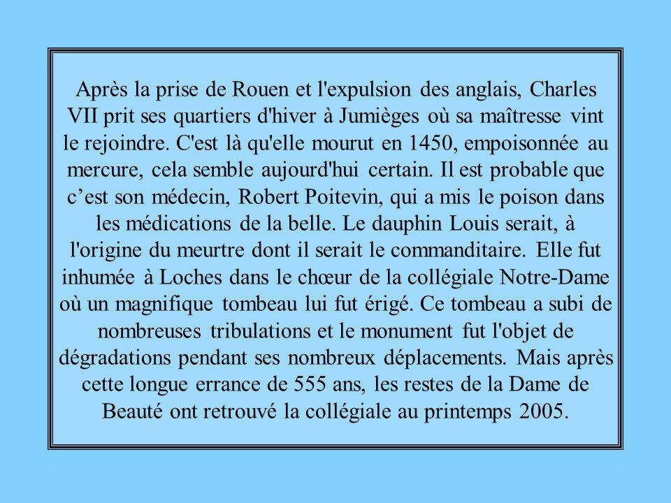 Après la prise de Rouen et l expulsion des anglais, Charles VII prit ses quartiers d hiver à Jumièges où sa maîtresse vint le rejoindre.