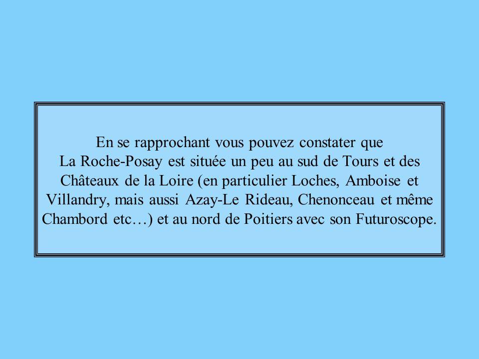 En se rapprochant vous pouvez constater que La Roche-Posay est située un peu au sud de Tours et des Châteaux de la Loire (en particulier Loches, Amboise et Villandry, mais aussi Azay-Le Rideau, Chenonceau et même Chambord etc…) et au nord de Poitiers avec son Futuroscope.