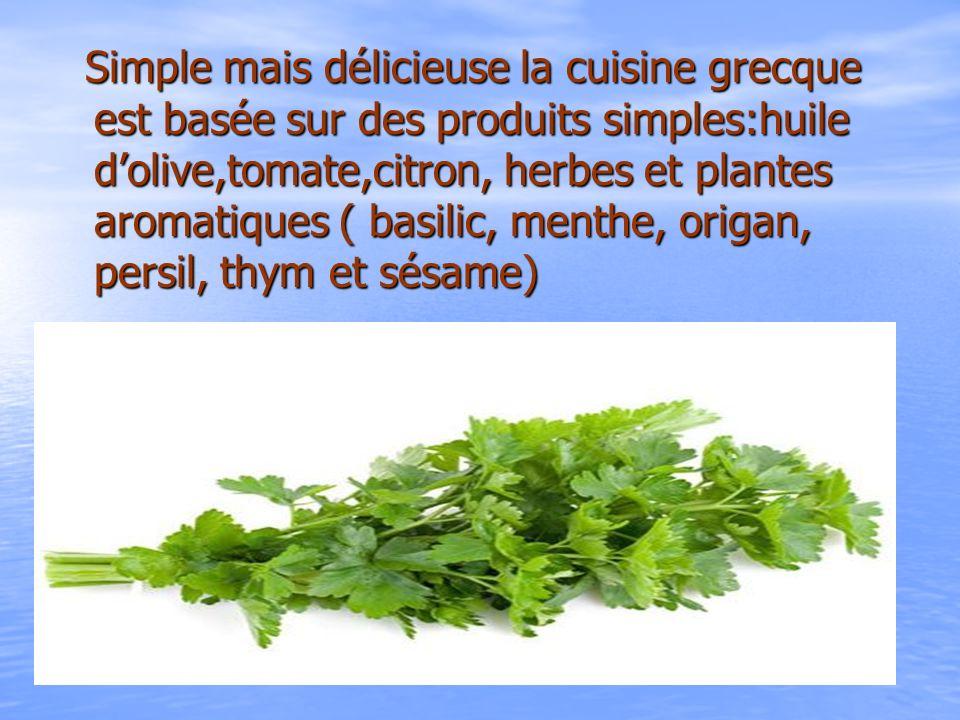 Simple mais délicieuse la cuisine grecque est basée sur des produits simples:huile d'olive,tomate,citron, herbes et plantes aromatiques ( basilic, menthe, origan, persil, thym et sésame)