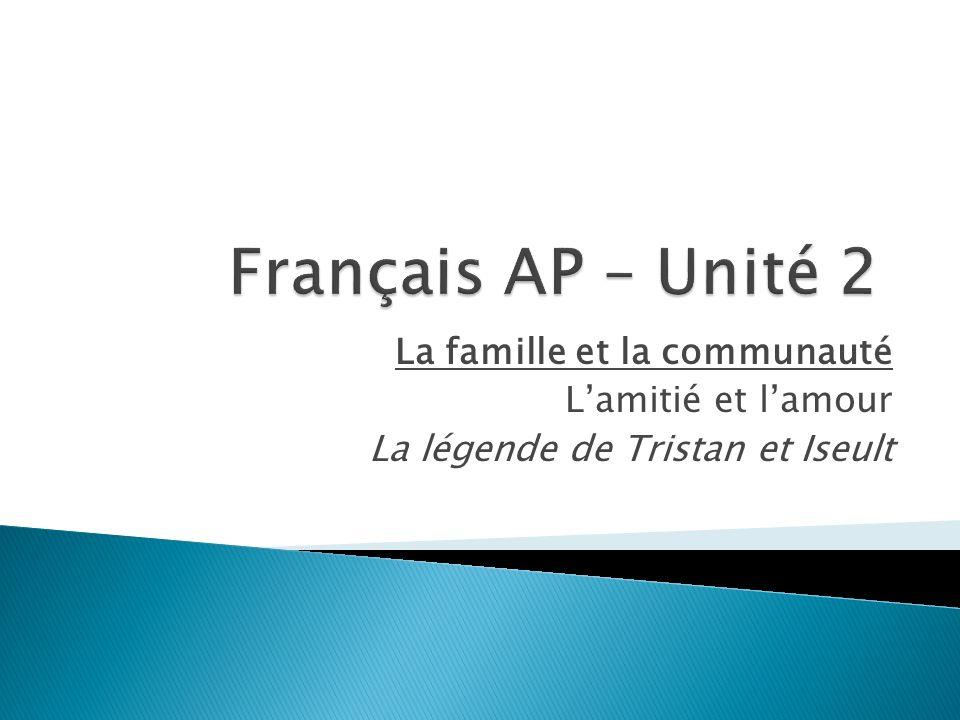 Français AP – Unité 2 La famille et la communauté L'amitié et l'amour