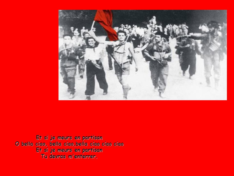 Et si je meurs en partisan O bella ciao, bella ciao,bella ciao ciao ciao Et si je meurs en partisan Tu devras m enterrer.