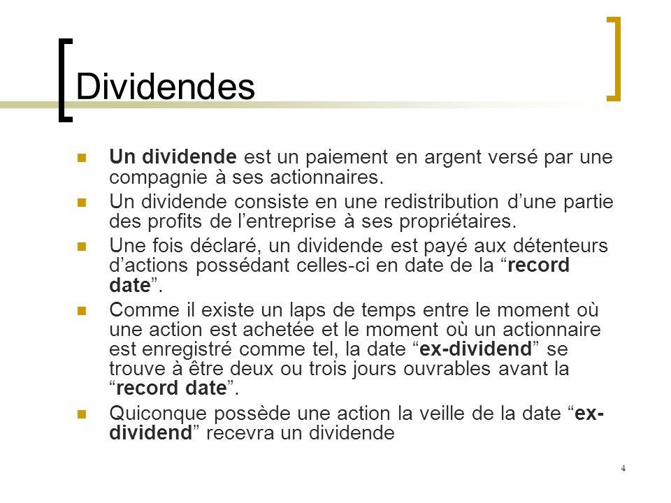 Dividendes Un dividende est un paiement en argent versé par une compagnie à ses actionnaires.