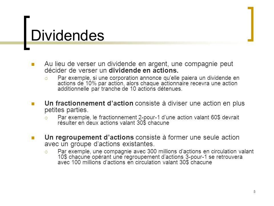 Dividendes Au lieu de verser un dividende en argent, une compagnie peut décider de verser un dividende en actions.