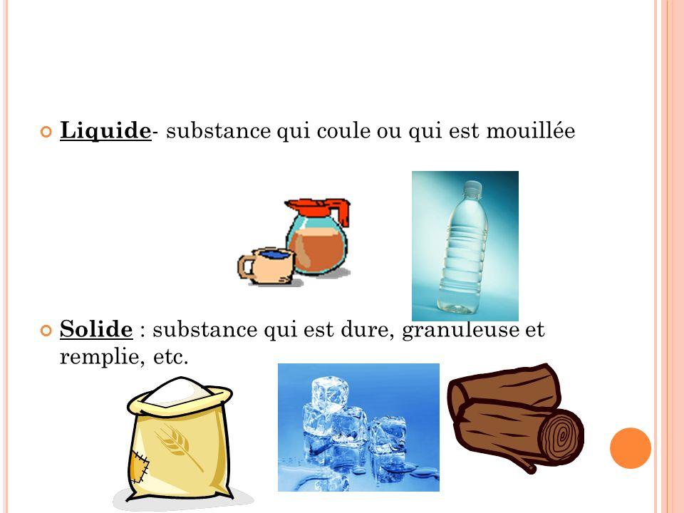 Liquide- substance qui coule ou qui est mouillée