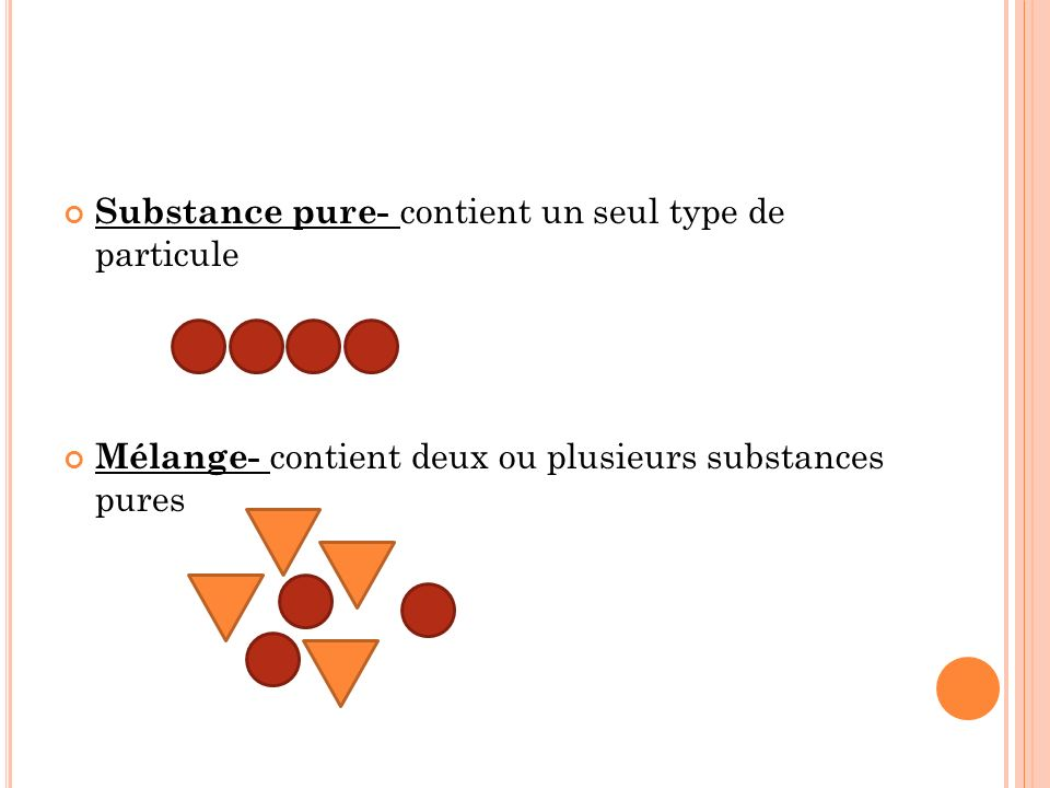 Substance pure- contient un seul type de particule