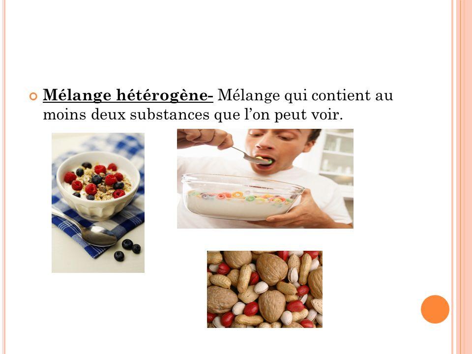 Mélange hétérogène- Mélange qui contient au moins deux substances que l'on peut voir.