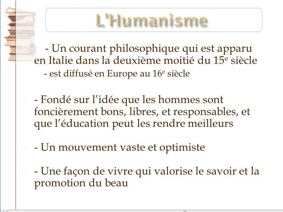 L'Humanisme - Un courant philosophique qui est apparu en Italie dans la deuxième moitié du 15e siècle.