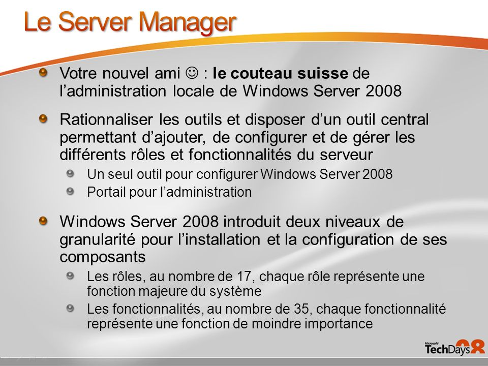 Le Server Manager Votre nouvel ami  : le couteau suisse de l'administration locale de Windows Server 2008.