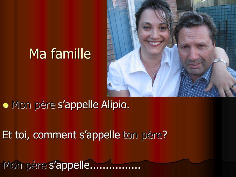 Ma famille Mon père s'appelle Alipio.