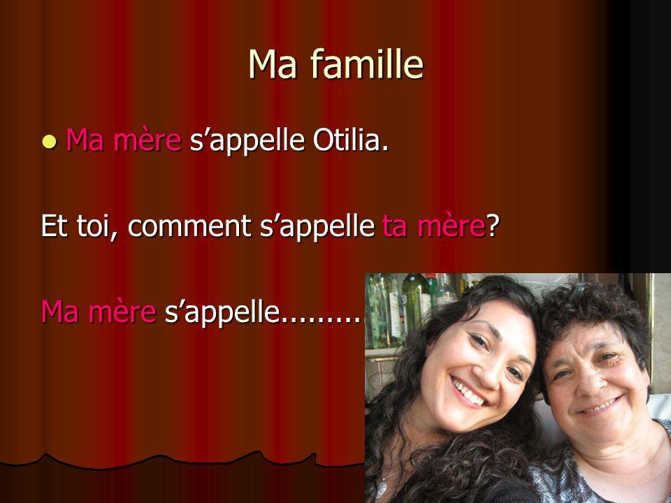 Ma famille Ma mère s'appelle Otilia.