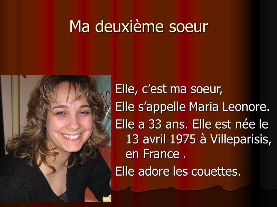 Ma deuxième soeur Elle, c'est ma soeur, Elle s'appelle Maria Leonore.