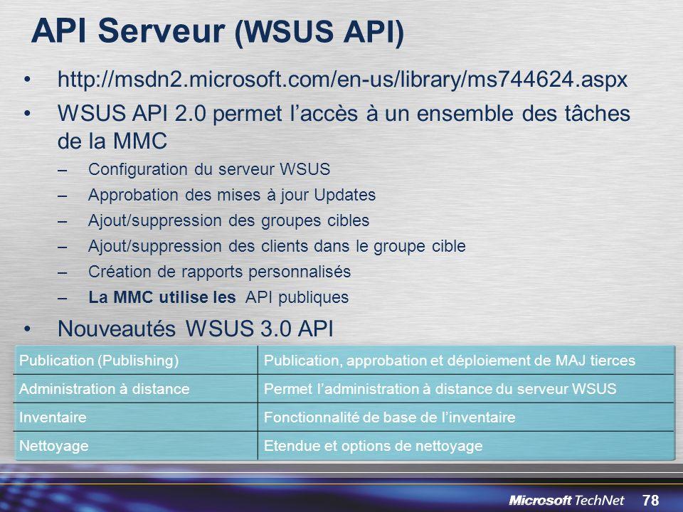 API Serveur (WSUS API) http://msdn2.microsoft.com/en-us/library/ms744624.aspx. WSUS API 2.0 permet l'accès à un ensemble des tâches de la MMC.