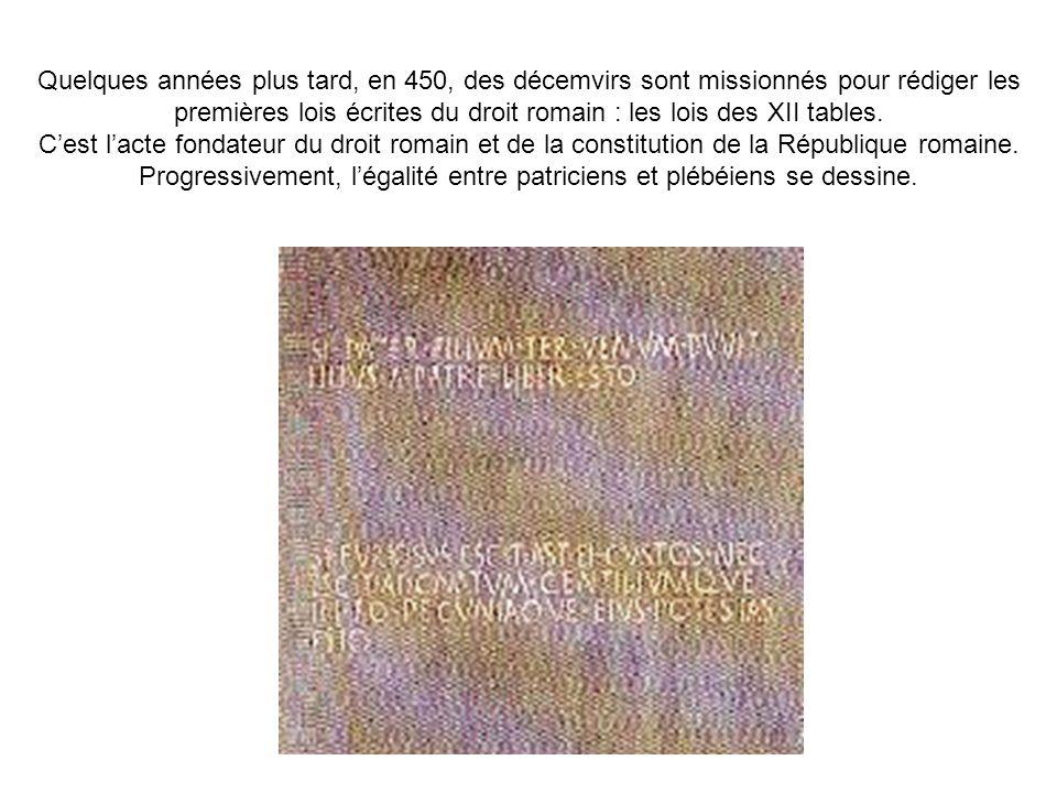 Quelques années plus tard, en 450, des décemvirs sont missionnés pour rédiger les premières lois écrites du droit romain : les lois des XII tables.