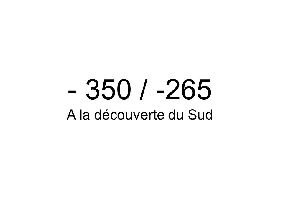 - 350 / -265 A la découverte du Sud