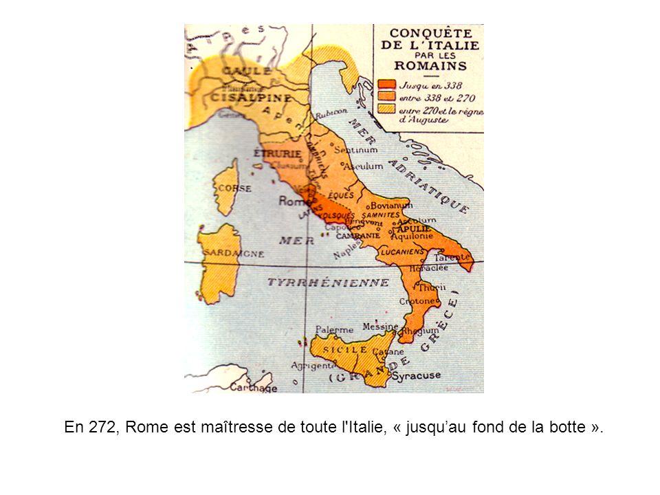 En 272, Rome est maîtresse de toute l Italie, « jusqu'au fond de la botte ».