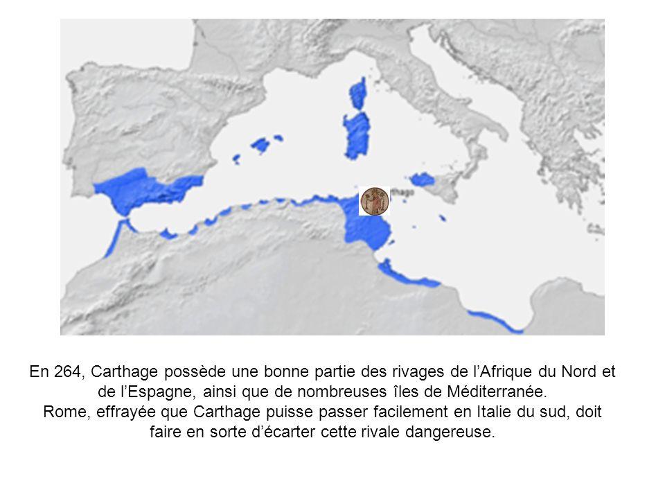 En 264, Carthage possède une bonne partie des rivages de l'Afrique du Nord et de l'Espagne, ainsi que de nombreuses îles de Méditerranée.
