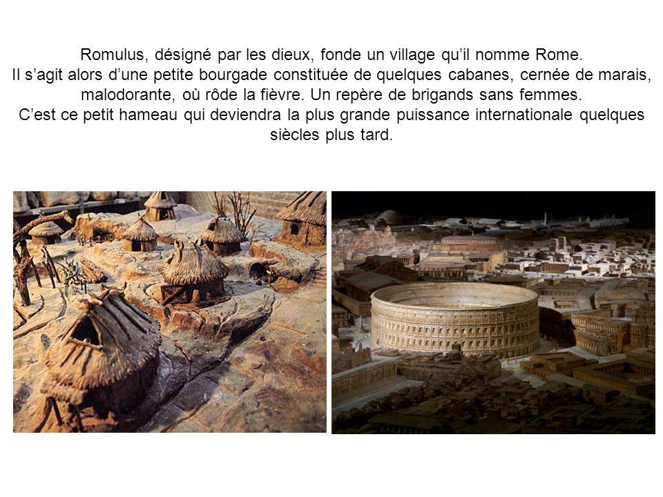 Romulus, désigné par les dieux, fonde un village qu'il nomme Rome.