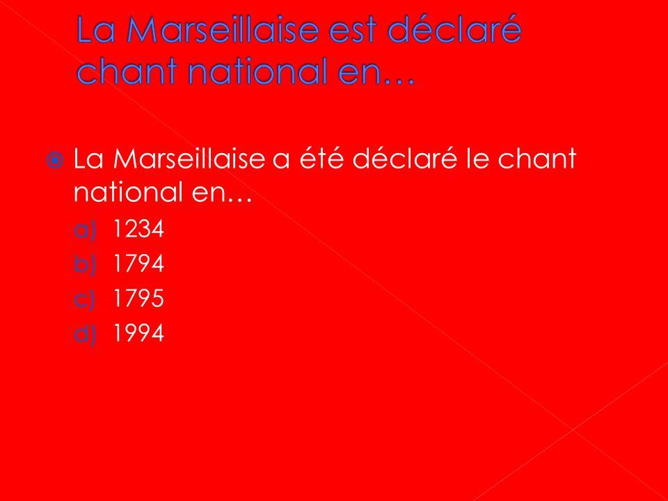 La Marseillaise est déclaré chant national en…