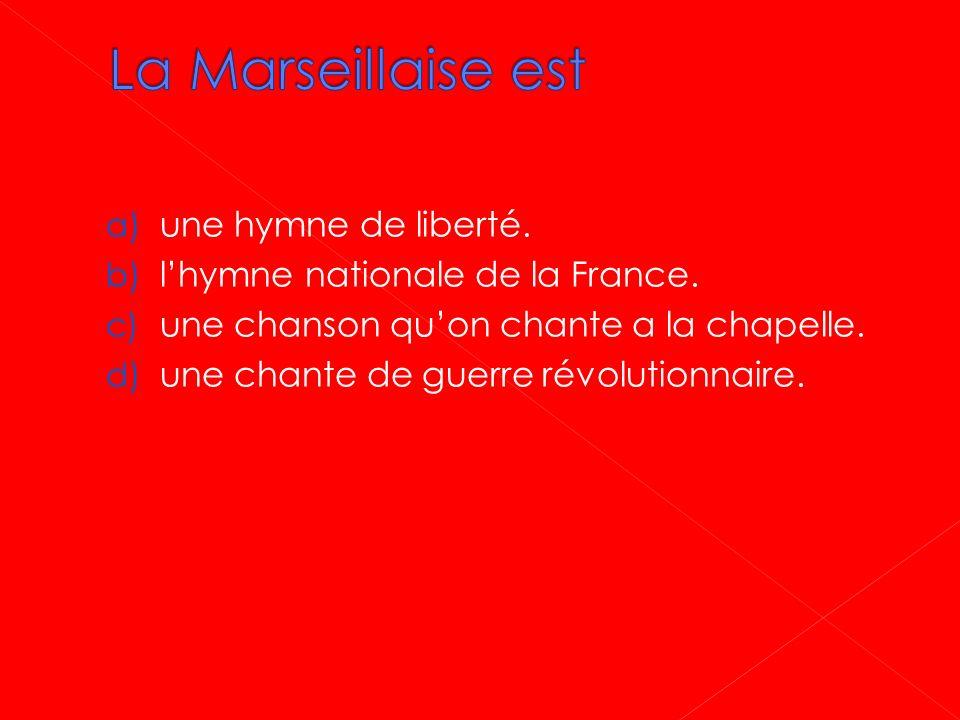 La Marseillaise est une hymne de liberté.