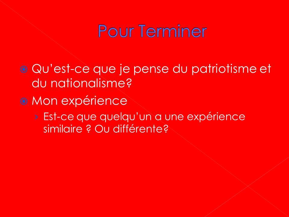 Pour Terminer Qu'est-ce que je pense du patriotisme et du nationalisme Mon expérience.