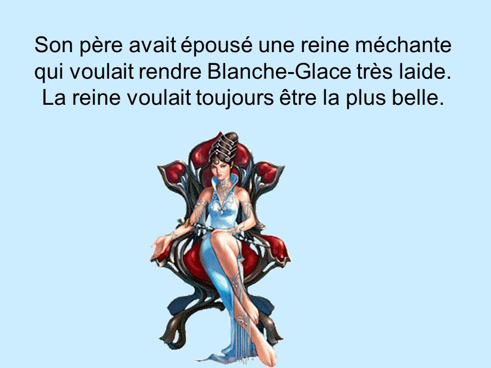 Son père avait épousé une reine méchante qui voulait rendre Blanche-Glace très laide.