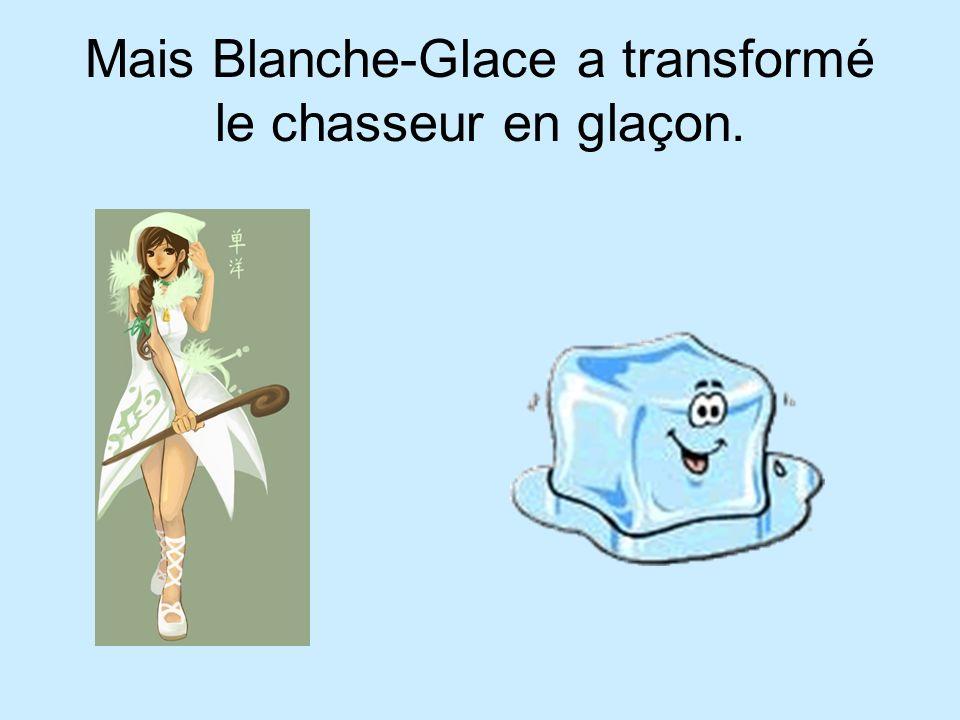 Mais Blanche-Glace a transformé le chasseur en glaçon.