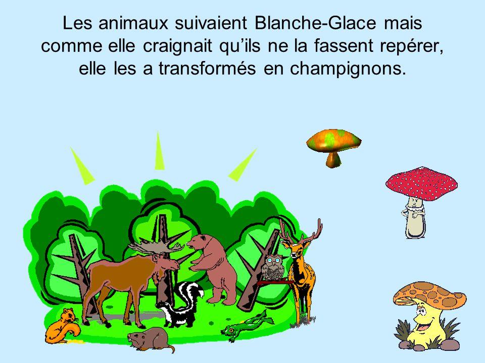 Les animaux suivaient Blanche-Glace mais comme elle craignait qu'ils ne la fassent repérer, elle les a transformés en champignons.