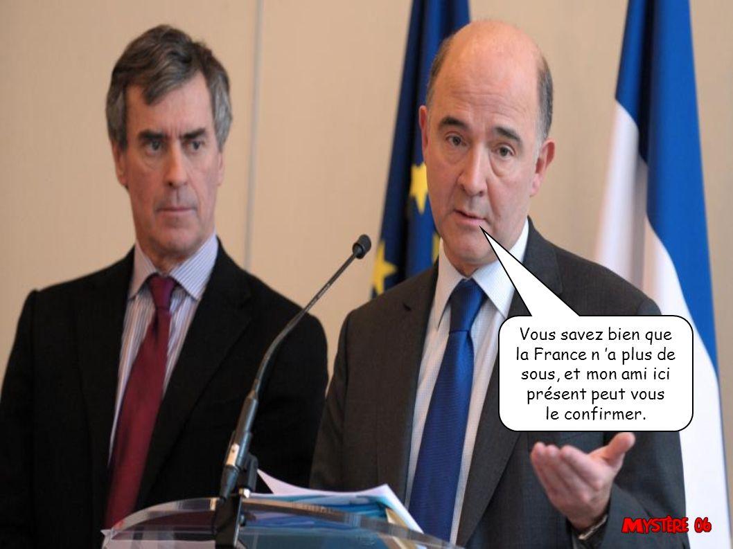 Vous savez bien que la France n 'a plus de sous, et mon ami ici présent peut vous le confirmer.