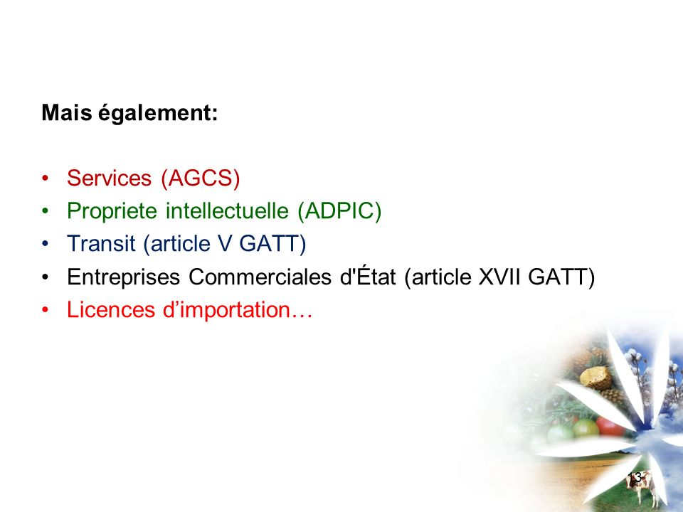 Mais également: Services (AGCS) Propriete intellectuelle (ADPIC) Transit (article V GATT) Entreprises Commerciales d État (article XVII GATT)