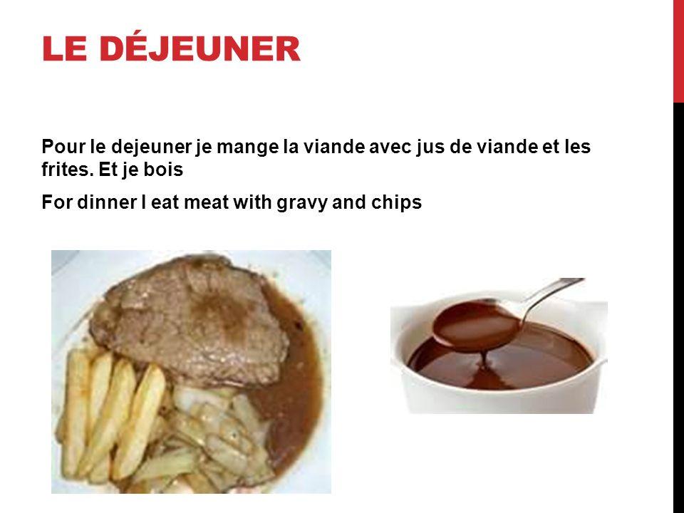 Le déjeuner Pour le dejeuner je mange la viande avec jus de viande et les frites.