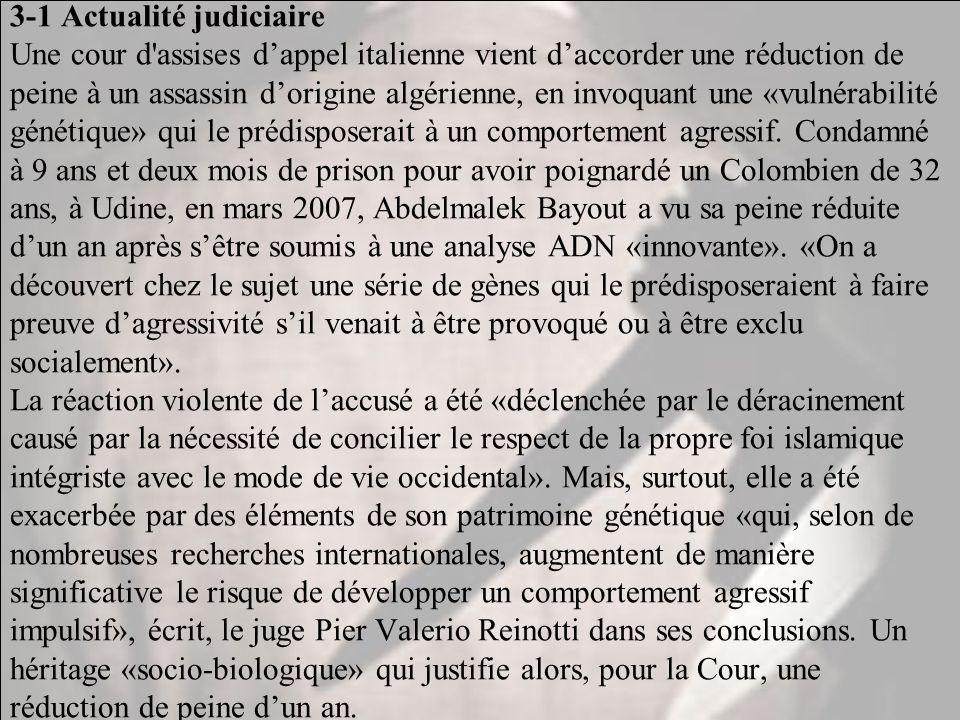 3-1 Actualité judiciaire Une cour d assises d'appel italienne vient d'accorder une réduction de peine à un assassin d'origine algérienne, en invoquant une «vulnérabilité génétique» qui le prédisposerait à un comportement agressif.