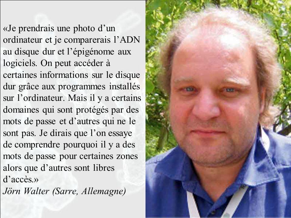 «Je prendrais une photo d'un ordinateur et je comparerais l'ADN au disque dur et l'épigénome aux logiciels.