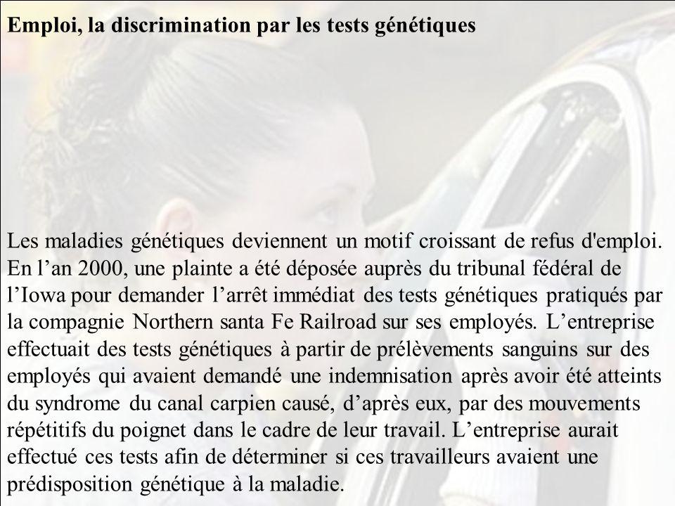 Emploi, la discrimination par les tests génétiques Les maladies génétiques deviennent un motif croissant de refus d emploi.