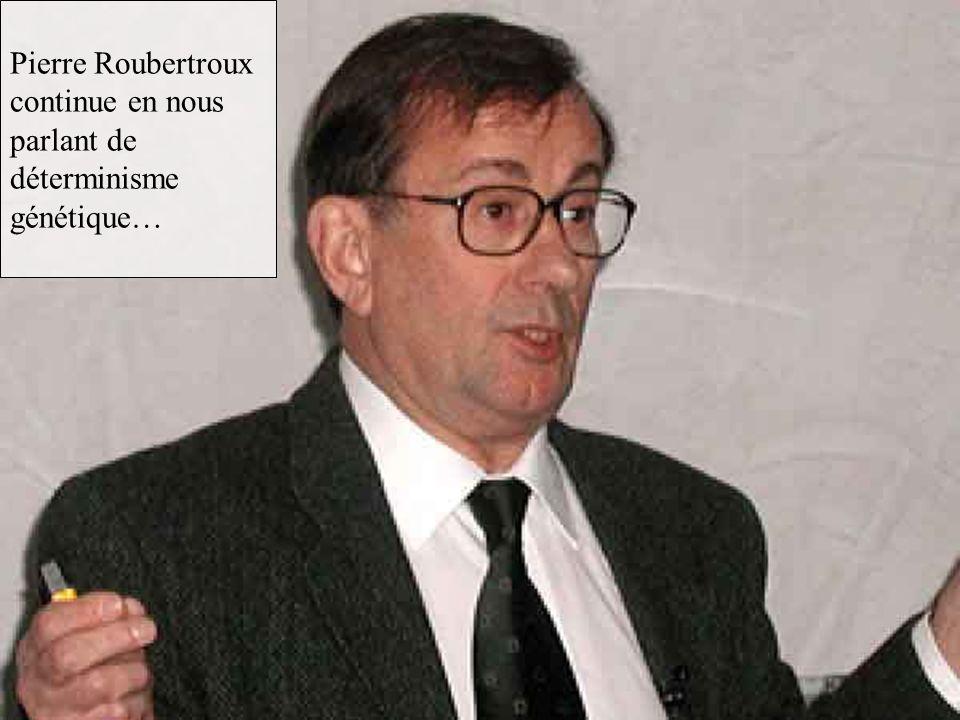 Pierre Roubertroux continue en nous parlant de déterminisme génétique…