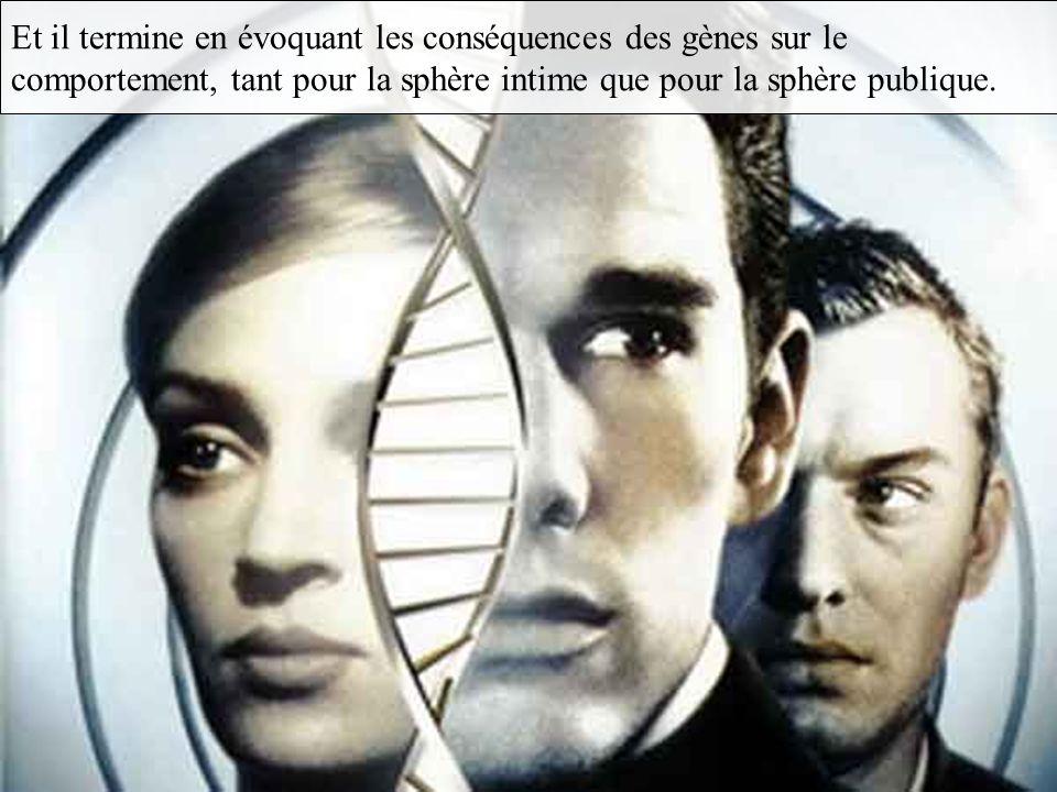 Et il termine en évoquant les conséquences des gènes sur le comportement, tant pour la sphère intime que pour la sphère publique.