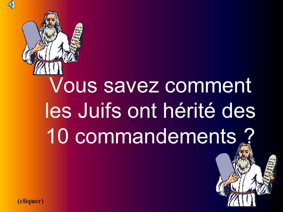 Vous savez comment les Juifs ont hérité des 10 commandements