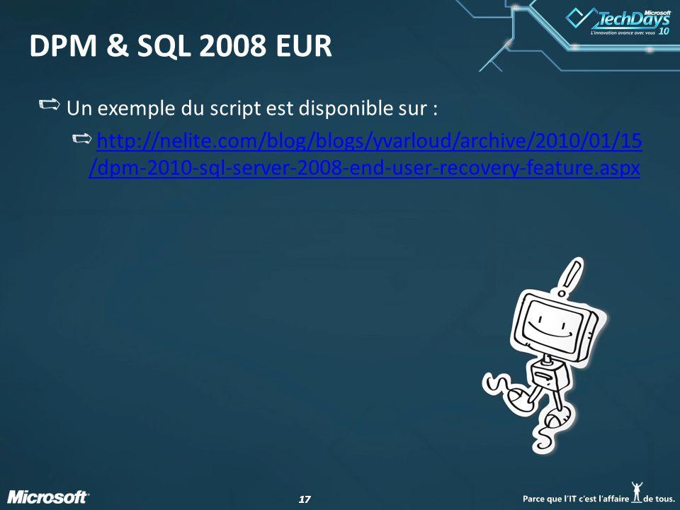 DPM & SQL 2008 EUR Un exemple du script est disponible sur :