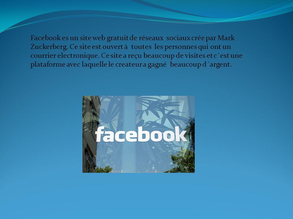 Facebook es un site web gratuit de réseaux sociaux crée par Mark Zuckerberg.