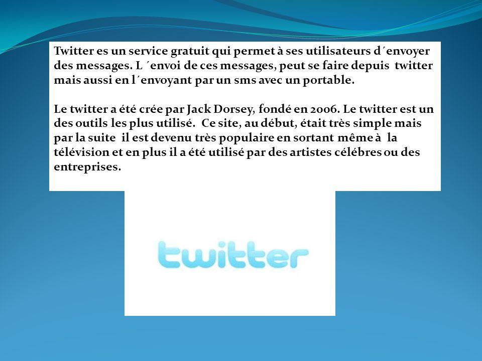 Twitter es un service gratuit qui permet à ses utilisateurs d´envoyer des messages.